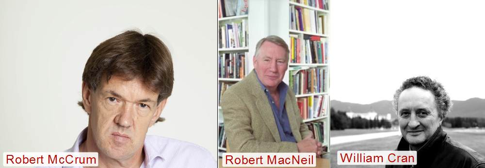 Robert McCrum, Robert MacNeil, William Cran